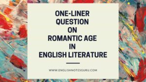 101 One-Liner Questions on Romantic Age in English Literature