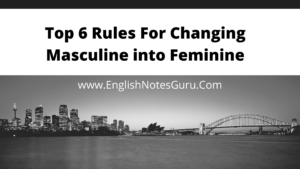 Top 6 Rules for Changing Masculine into Feminine