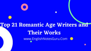 Top 21 Romantic Age Writers and Their Works