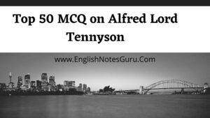 Top 50 MCQ on Alfred Lord Tennyson
