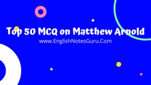 Top 50 MCQ on Matthew Arnold