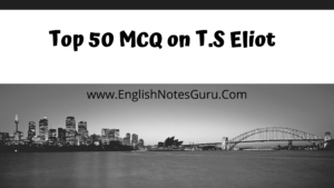 Top 50 MCQ on T.S Eliot