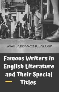 Famous Writers in English Literature and Their Special Titles