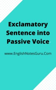 Exclamatory Sentence into Passive Voice